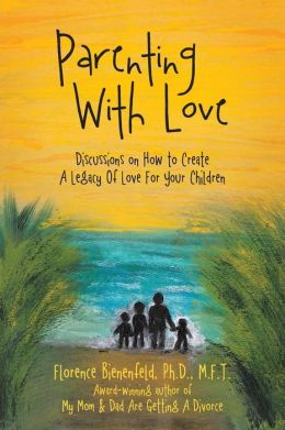 Parenting With Love: Discussions on How to Create A Legacy Of Love For Your Children
