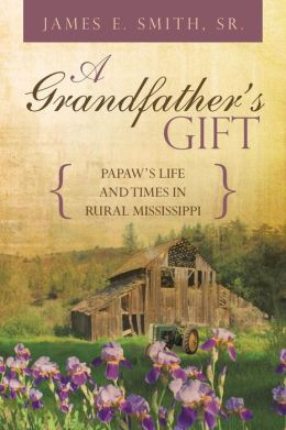 A Grandfather's Gift: Papaw's Life and Times in Rural Mississippi