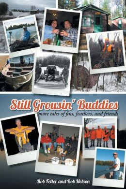 Still Grousin' Buddies: More Tales of Fins, Feathers, and Friends