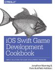 Book Cover Image. Title: iOS Swift Game Development Cookbook:  Simple Solutions for Game Development Problems, Author: Jonathon Manning