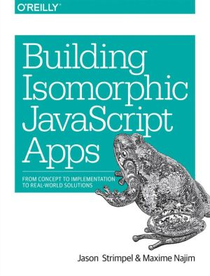 Building Isomorphic JavaScript Apps: From Concept to Implementation to Real-World Solutions