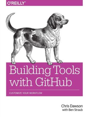 Building Tools with GitHub: Customize Your Workflow