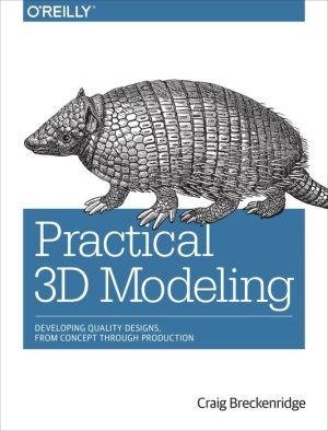 Practical 3D Modeling: Developing Quality Designs, from Concept Through Production