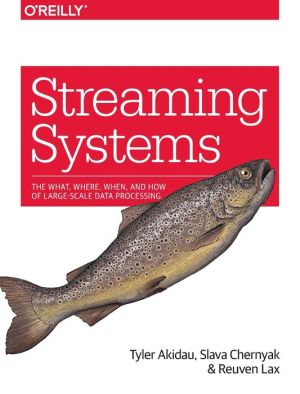 Book Streaming Systems: The What, Where, When, and How of Large-Scale Data Processing