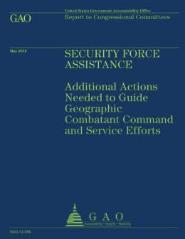 Security Force Assistance: Additional Actions Needed to Guide Geographic Comatant Command and Service Efforts