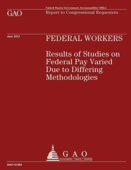 Federal Workers: Results of Studies on Federal Pay Varied Due to Differing Methodologies