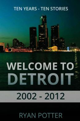 Welcome to Detroit: Ten Years - Ten Stories (2002 - 2012)