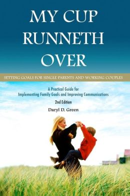 My Cup Runneth Over: Setting Goals for Single Parents and Working Couples