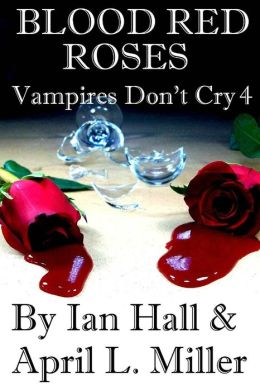 Vampires Don't Cry Book 4: Blood Red Roses