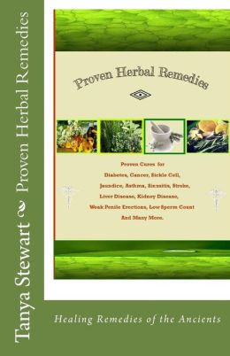 Proven Herbal Remedies: Healing Remedies of the Ancients
