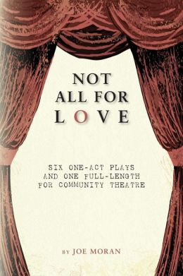 Not All for Love: Six One-Act Plays and One Full-Length for Community Theatre