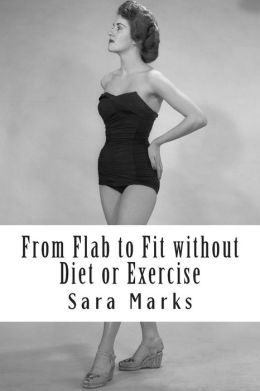 From Flab to Fit Without Diet or Exercise: What Do You Have to Lose?