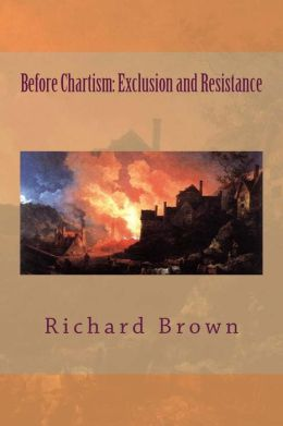 Before Chartism: Exclusion and Resistance