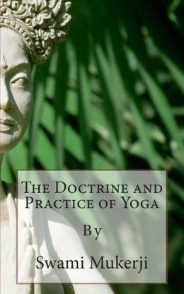 The Doctrine and Practice of Yoga: By