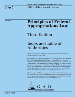 Principles of Federal Appropriations Law: Third Edition: Index and Table of Authorities