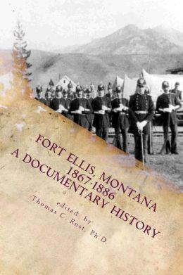 Fort Ellis, Montana 1867-1886: A Documentary History