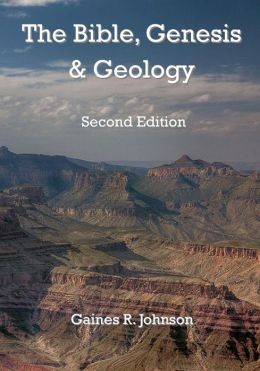 The Bible, Genesis & Geology: Rightly-Dividing Geology and Genesis