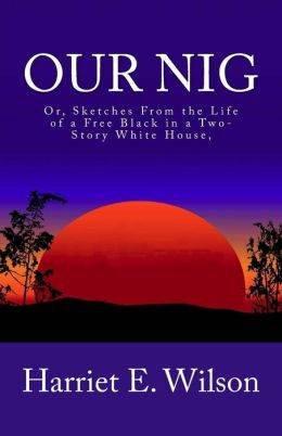 Our Nig; Or, Sketches From the Life of a Free Black in a Two-Story White House,