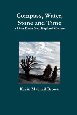 Compass, Water, Stone and Time: A Liam Dutra New England Mystery