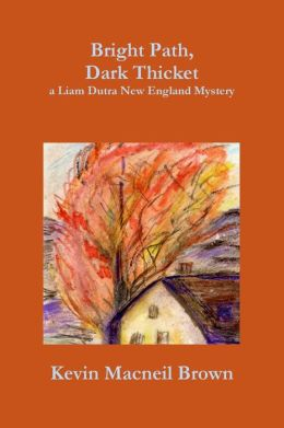 Bright Path, Dark Thicket: A Liam Dutra New England Mystery