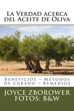 La Verdad Acerca del Aceite de Oliva: Beneficios - Metodos de Curado - Remedios