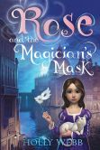 Book Cover Image. Title: Rose and the Magician's Mask, Author: Holly Webb