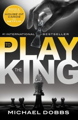 To Play the King (House of Cards Series #2)