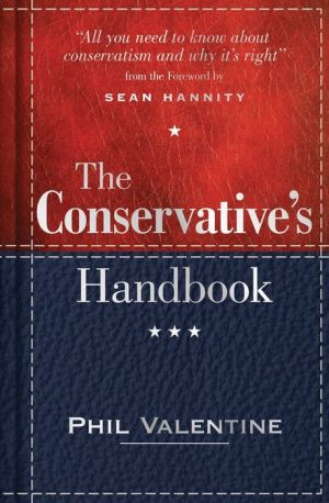 The Conservative's Handbook , 2E: Defining the Right Position on Issues from A to Z