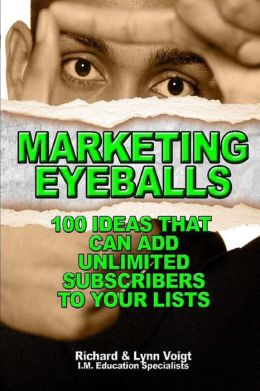 Marketing Eyeballs: 100 Ideas That Can Add Unlimited Subscribers to Your Lists