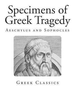 Specimens of Greek Tragedy: Aeschylus and Sophocles