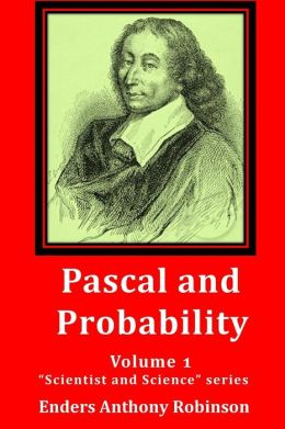 Pascal and Probability: Volume 1 in the Scientist and Science Series