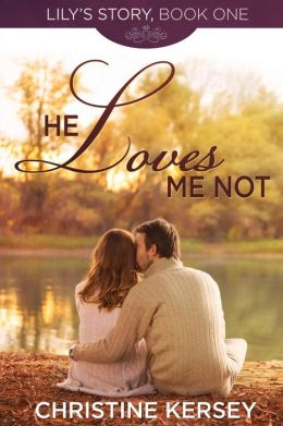 He Loves Me Not: (Lily's Story, Book 1)