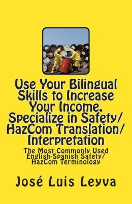 Use Your Bilingual Skills to Increase Your Income. Specialize in Safety/Hazcom Translation/Interpretation: The Most Commonly Used English-Spanish Safe