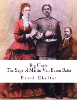 Big Uncle: The Saga of Martin Van Buren Bates
