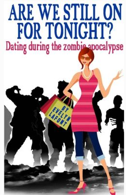 Are We Still on for Tonight?: Dating During the Zombie Apocalypse.