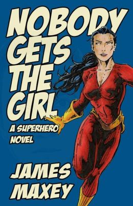 Nobody Gets the Girl: A Superhero Novel