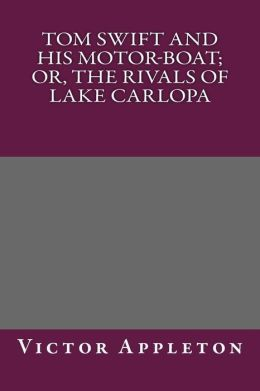 Tom Swift and His Motor-Boat; Or, the Rivals of Lake Carlopa