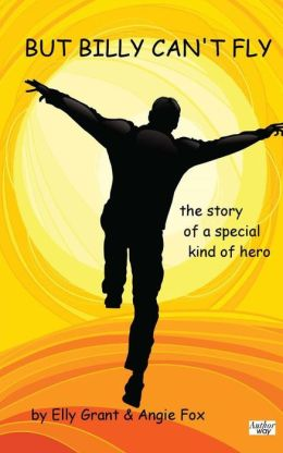But Billy Can't Fly: The Story of a Special Kind of Hero