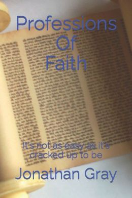 Professions Of Faith: It's not as easy as it's cracked up to be.