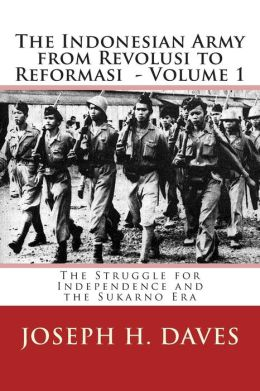 The Indonesian Army from Revolusi to Reformasi: Volume 1 - The Struggle for Independence and the Sukarno Era