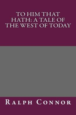 To Him That Hath: A Tale of the West of Today