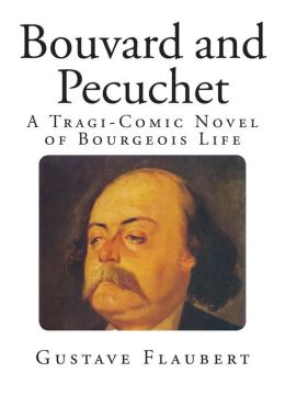 Bouvard and Pecuchet: A Tragi-Comic Novel of Bourgeois Life