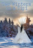 Book Cover Image. Title: Two Winters in a Tipi:  My Search for the Soul of the Forest, Author: Mark Warren