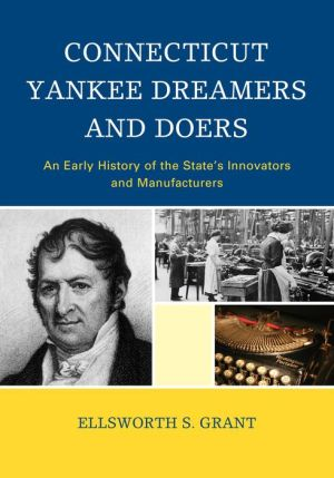 Connecticut Yankee Dreamers and Doers: An Early History of the State's Innovators and Manufacturers