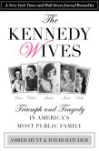 Book Cover Image. Title: Kennedy Wives:  Triumph and Tragedy in America's Most Public Family, Author: Amber Hunt