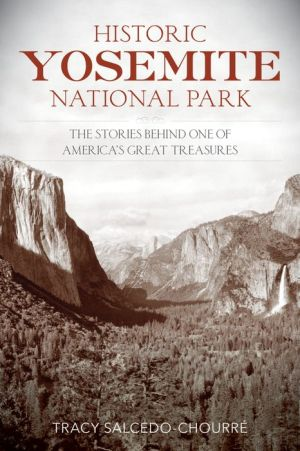 Historic Yosemite National Park: The Stories Behind One of America's Great Treasures