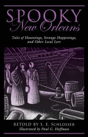 Spooky New Orleans: Tales of Hauntings, Strange Happenings, and Other Local Lore