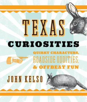 Texas Curiosities: Quirky Characters, Roadside Oddities & Offbeat Fun