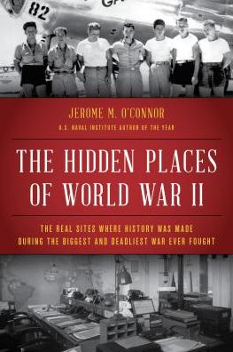 Book The Hidden Places of World War II: The Extraordinary Sites Where History Was Made During the War That Saved Civilization