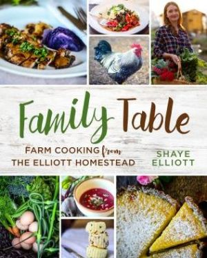 Family Table: Farm Cooking from the Elliott Homestead